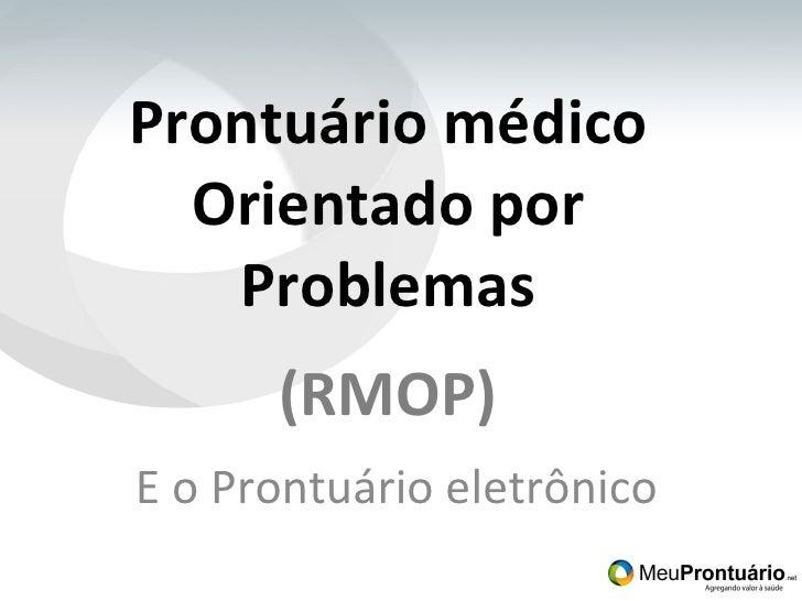 Prontuário médico Orientado por Problemas (RMOP) E o Prontuário eletrônico