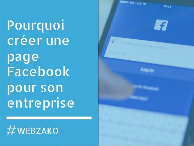 Pourquoi créer une page Facebook pour son entreprise WEBZAKO