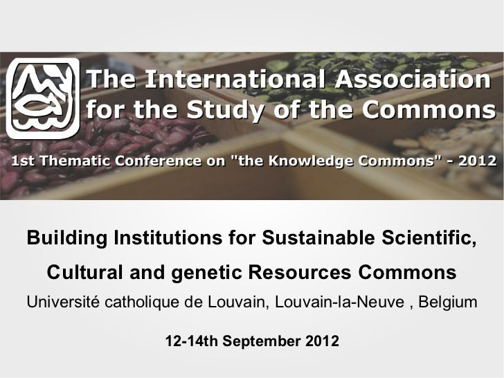 Building Institutions for Sustainable Scientific, Cultural and genetic Resources Commons Université catholique de Louvain,...