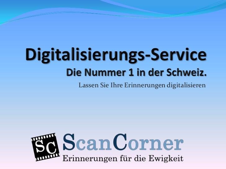 Digitalisierungs-ServiceDie Nummer 1 in derSchweiz.<br />Lassen SieIhreErinnerungendigitalisieren<br />
