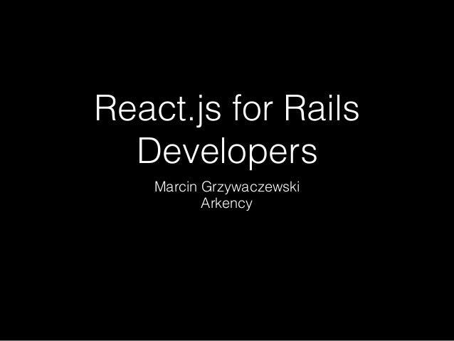 React.js for Rails Developers Marcin Grzywaczewski Arkency