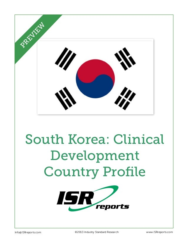 South Korea: Clinical Development Country Profile Info@ISRreports.com 		 				 			 ©2013 Industry Standard Research www.ISR...