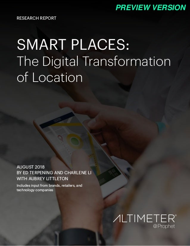SMART PLACES: The Digital Transformation of Location AUGUST 2018 BY ED TERPENING AND CHARLENE LI WITH AUBREY LITTLETON Inc...