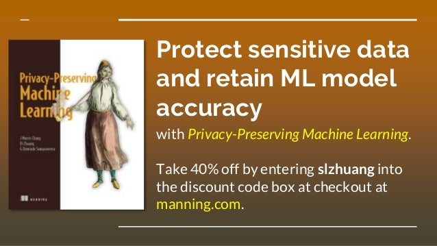 Protect sensitive data and retain ML model accuracy with Privacy-Preserving Machine Learning. Take 40% off by entering slz...