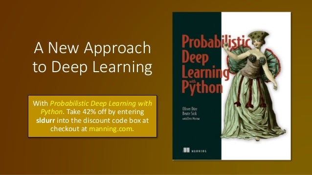 A New Approach to Deep Learning With Probabilistic Deep Learning with Python. Take 42% off by entering sldurr into the dis...