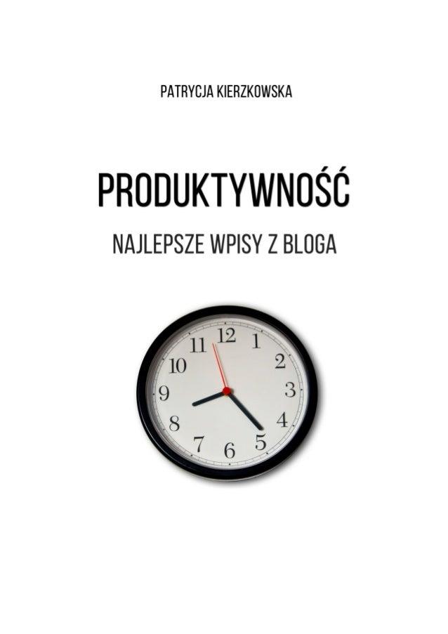 Patrycja Kierzkowska PRODUKTYWNOŚĆ Najlepsze wpisy z bloga