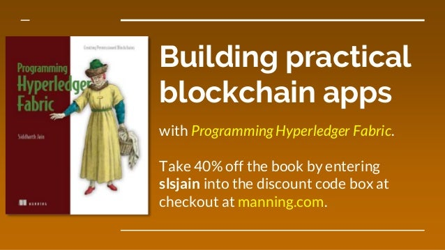 Building practical blockchain apps with Programming Hyperledger Fabric. Take 40% off the book by entering slsjain into the...
