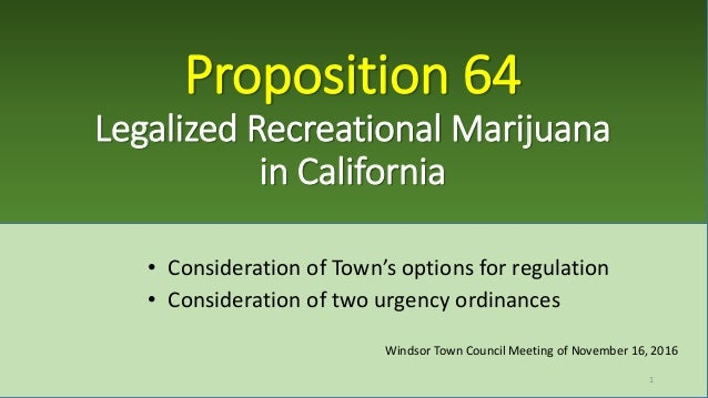 Proposition 64 Legalized Recreational Marijuana in California • Consideration of Town's options for regulation • Considera...