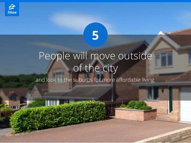 5 and look to the suburbs for more affordable living. People will move outside of the city