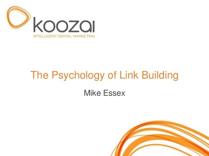 The Psychology of Link Building           Mike Essex