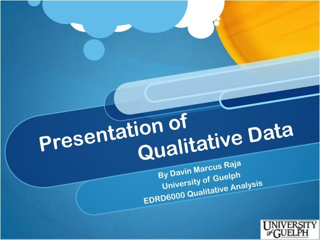 "Presentation of Qualitative Data ""Researchers often have amassed enormous amount of data and have to select the best prese..."