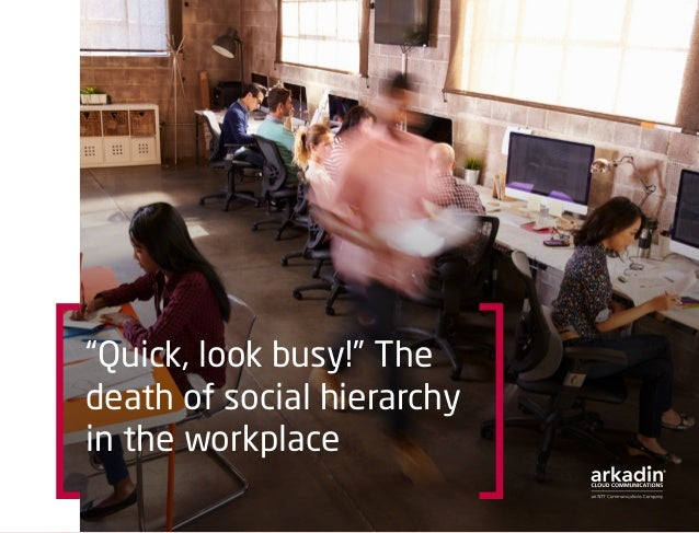 """Quick, look busy!"" The death of social hierarchy in the workplace"