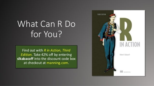 What Can R Do for You? Find out with R in Action, Third Edition. Take 42% off by entering slkabacoff into the discount cod...