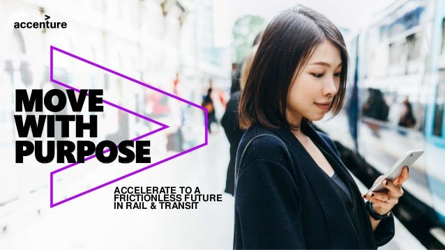 MOVE WITH PURPOSE ACCELERATE TO A FRICTIONLESS FUTURE IN RAIL & TRANSIT