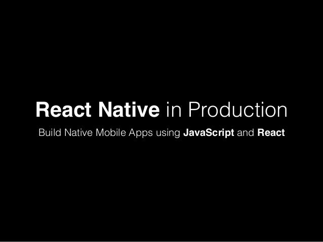 React Native in Production Build Native Mobile Apps using JavaScript and React