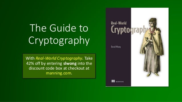 The Guide to Cryptography With Real-World Cryptography. Take 42% off by entering slwong into the discount code box at chec...