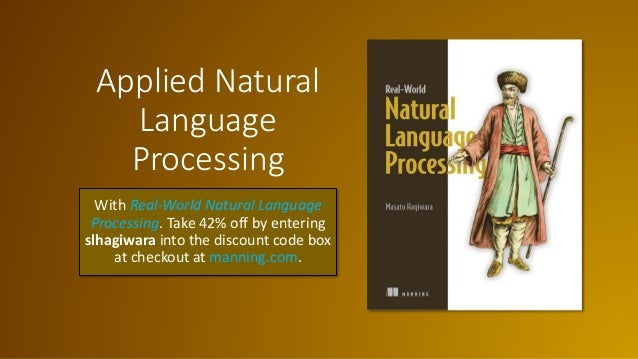 Applied Natural Language Processing With Real-World Natural Language Processing. Take 42% off by entering slhagiwara into ...