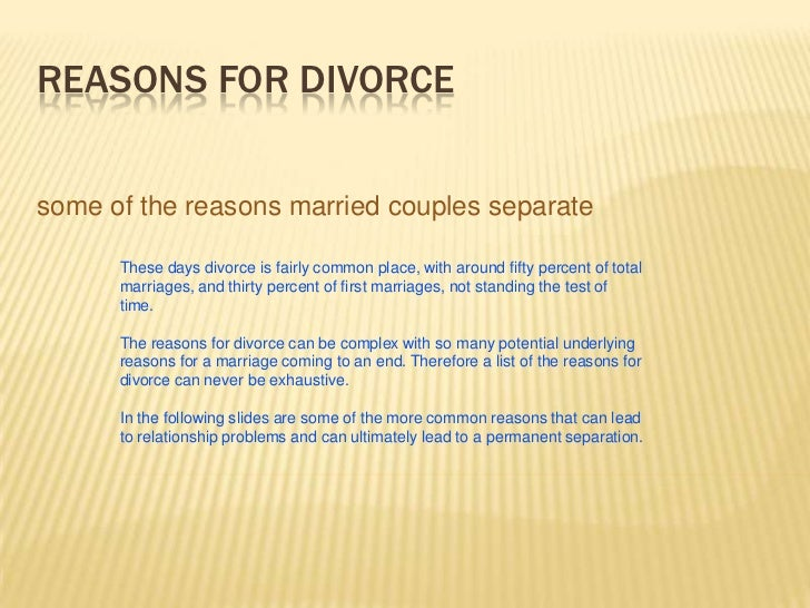 REASONS FOR DIVORCEsome of the reasons married couples separate      These days divorce is fairly common place, with aroun...