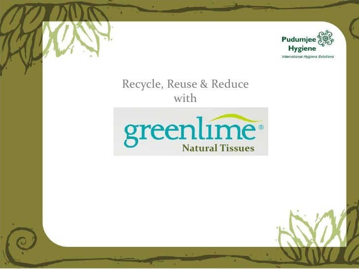Recycle, Reuse & Reduce          with          Natural Tissues
