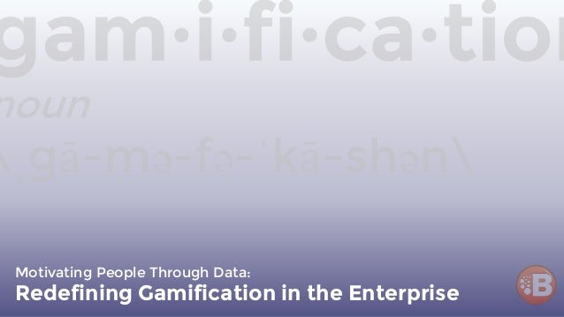 Motivating People Through Data: Redefining Gamification in the Enterprise