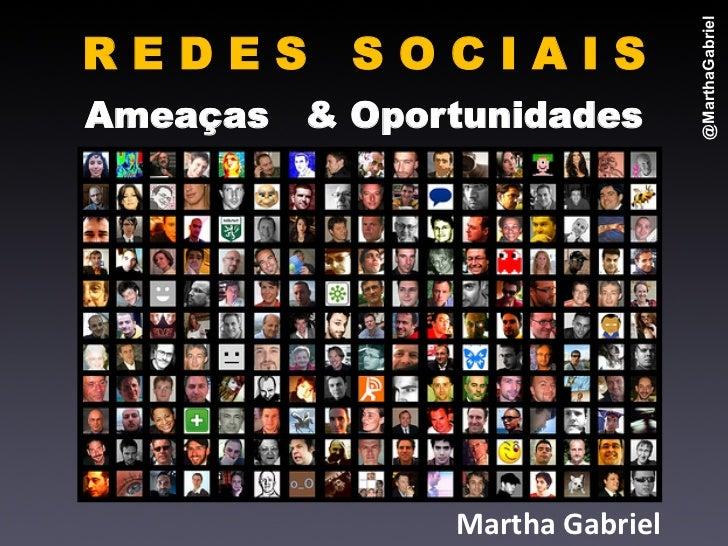 @MarthaGabrielREDES       SOCIAISAmeaças   & Oportunidades                                                            ...