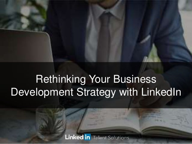©2016 LinkedIn Corporation. All Rights Reserved. TALENT SOLUTIONS Rethinking Your Business Development Strategy with Linke...