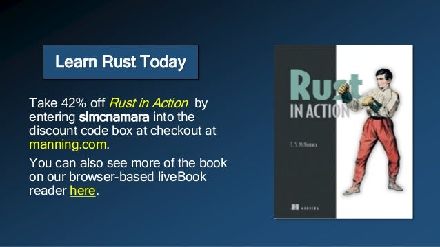 Learn Rust Today Take 42% off Rust in Action by entering slmcnamara into the discount code box at checkout at manning.com....