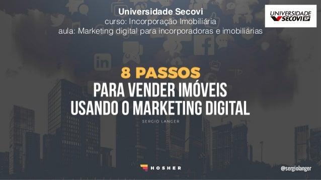 @sergiolanger Universidade Secovi curso: Incorporação Imobiliária aula: Marketing digital para incorporadoras e imobiliár...