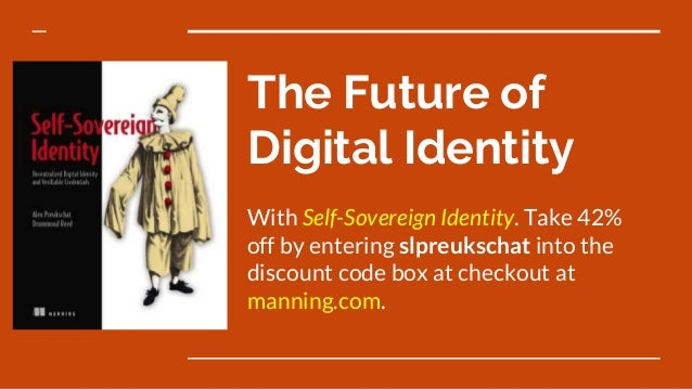 The Future of Digital Identity With Self-Sovereign Identity. Take 42% off by entering slpreukschat into the discount code ...