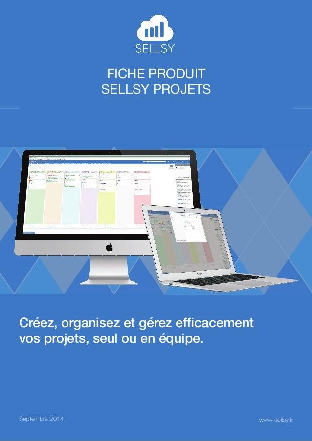 Fiche produit  sellsy projets  Créez, organisez et gérez efficacement  vos projets, seul ou en équipe.  Septembre 2014 www...