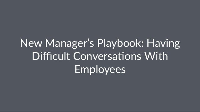 New$Manager's$Playbook:$Having$  Difficult$Conversa<ons$With$  Employees