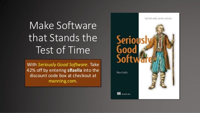 Make Software that Stands the Test of Time With Seriously Good Software. Take 42% off by entering slfaella into the discou...