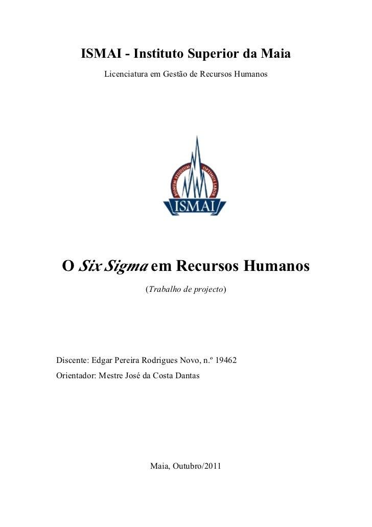 ISMAI - Instituto Superior da Maia             Licenciatura em Gestão de Recursos Humanos O Six Sigma em Recursos Humanos ...