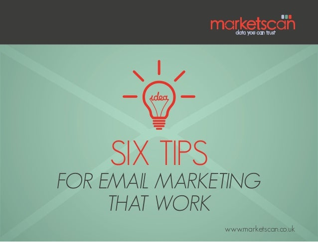 Six tips for email marketing that work www.marketscan.co.uk