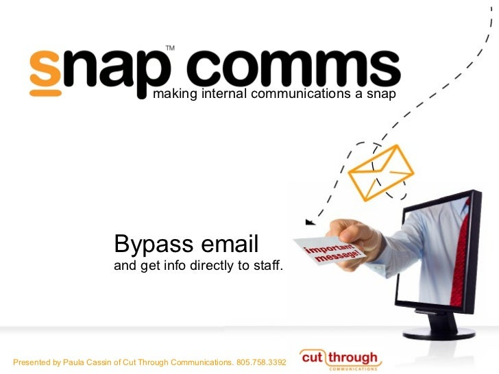 Bypass email  and get info directly to staff. Presented by Paula Cassin of Cut Through Communications. 805.758.3392 making...