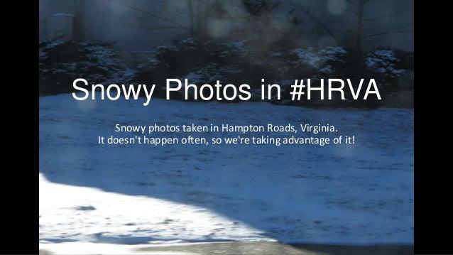 Snowy Photos in #HRVA Snowy photos taken in Hampton Roads, Virginia. It doesn't happen often, so we're taking advantage of...