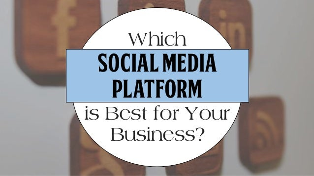 Which Social Media Platform is Best for Your Business?