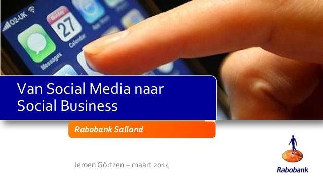 Van Social Media naar Social Business Rabobank Salland  Jeroen Görtzen – maart 2014