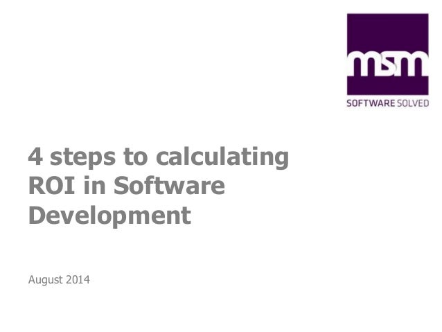 4 steps to calculating  ROI in Software  Development  August 2014
