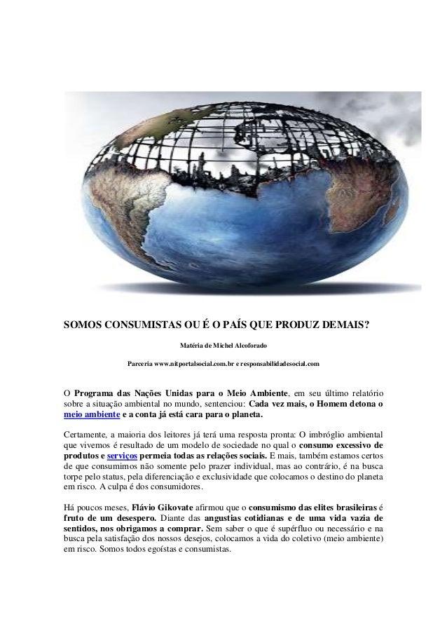 SOMOS CONSUMISTAS OU É O PAÍS QUE PRODUZ DEMAIS? Matéria de Michel Alcoforado Parceria www.nitportalsocial.com.br e respon...