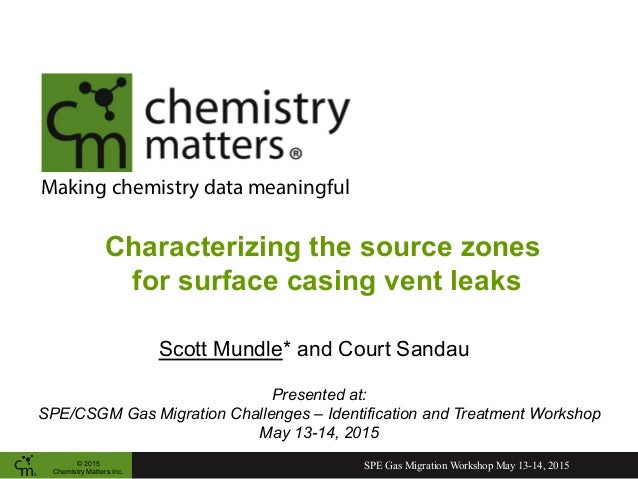 © 2015 Chemistry Matters Inc. Making chemistry data meaningful Characterizing the source zones for surface casing vent lea...