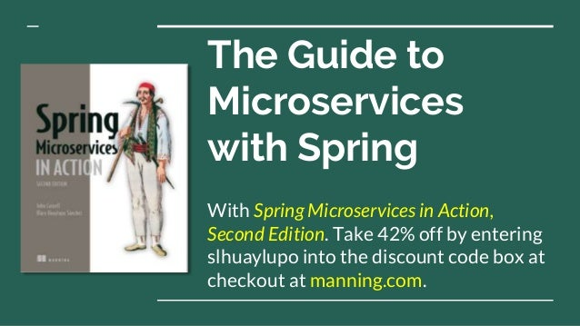 The Guide to Microservices with Spring With Spring Microservices in Action, Second Edition. Take 42% off by entering slhua...