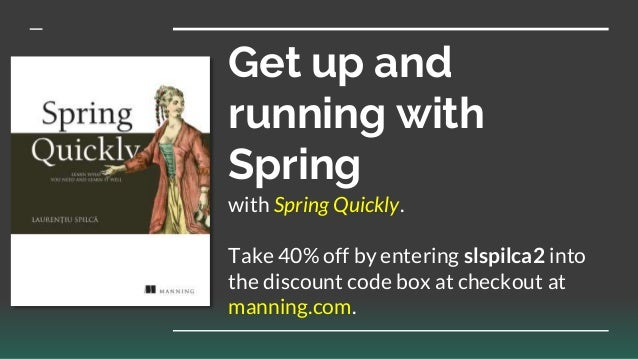 Get up and running with Spring with Spring Quickly. Take 40% off by entering slspilca2 into the discount code box at check...