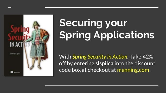 Securing your Spring Applications With Spring Security in Action. Take 42% off by entering slspilca into the discount code...