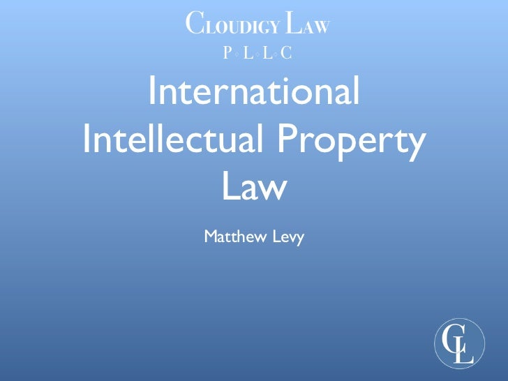 InternationalIntellectual Property         Law       Matthew Levy
