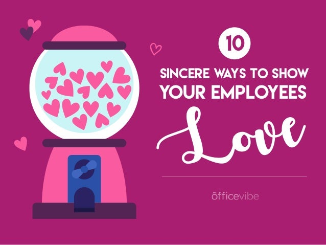 10 SINCERE WAYS TO SHOW YOUR EMPLOYEES Love