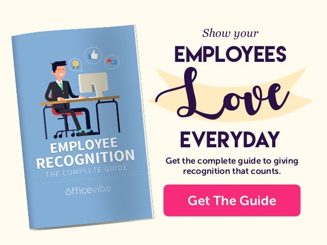 Show your EMpLOYEES Love EVERYDAY Get the complete guide to giving recognition that counts. Get The Guide