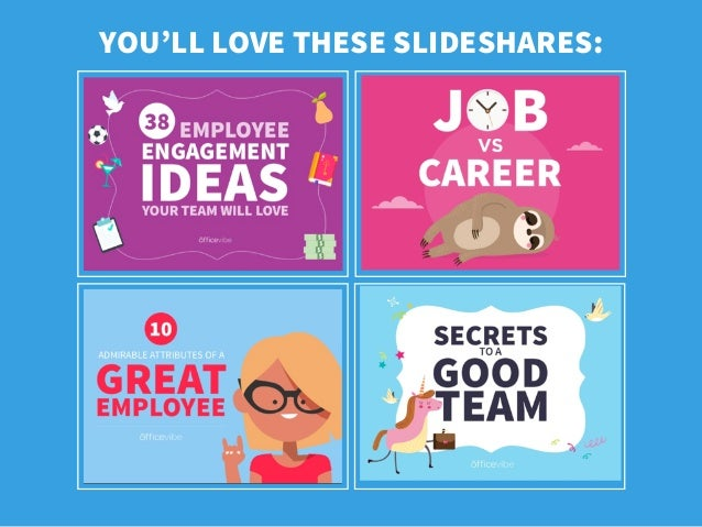YOU'LL LOVE THESE SLIDESHARES: