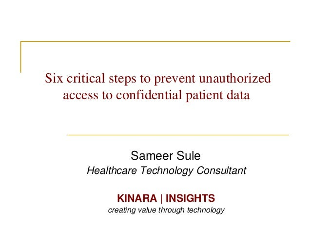 Six critical steps to prevent unauthorized access to confidential patient data  Sameer Sule Healthcare Technology Consulta...