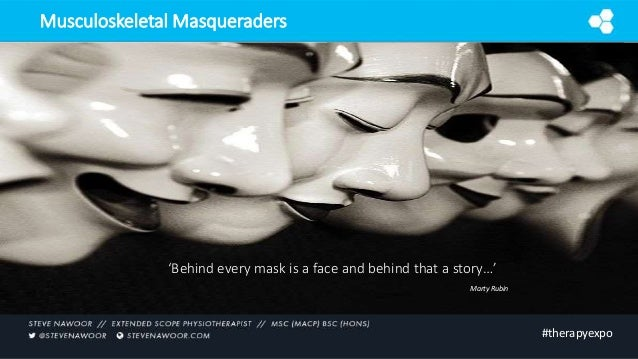 Musculoskeletal Masqueraders 'Behind every mask is a face and behind that a story…' #therapyexpo Marty Rubin